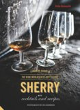 Sherry: A Modern Guide to the Wine Worlds Best-Kept Secret, with Cocktails and Recipes