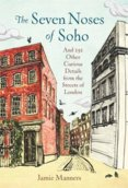 The Seven Noses of Soho. And 191 Other Curious Details from the Streets of London