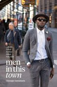 Men in This Town : London, Tokyo, Sydney, Milan, New York