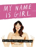 My Name is Girl : An Illustrated Guide into the Female Mind
