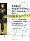 Fashion Patternmaking Techniques, Volume 1: Women and Men - How to Make Skirts and Trousers