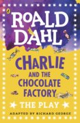Charlie and the Chocolate Factory: The Play
