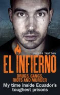 El Infierno: Drugs, Gangs, Riots and Murder: My Time Inside Ecuadors Toughest Prison