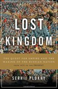 Lost Kingdom: The Quest for Empire and the Making of the Russian Nation