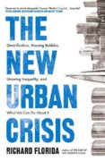 The New Urban Crisis Gentrification, Housing Bubbles, Growing Inequality, and What We Can Do About It