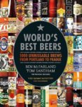 Worlds Best Beers: 1000 Unmissable Brews from Portland to Prague