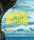 Climbing Beyond : The worlds greatest rock climbing adventures