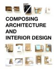 Composing Architecture and Interior Design