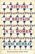 A History of Britain in 21 Women : A Personal Selection
