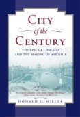 City of the Century : The Epic of Chicago and the Making of America