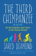 The Third Chimpanzee : On the Evolution and Future of the Human Animal