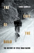 The Call Of The Road: A Complete History Of Cycle Road Racing
