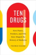 Ten Drugs: How Plants, Powders, and Pills Have Shaped the History