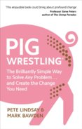 Pig Wrestling: The Brilliantly Simple Way to Solve Any Problem … and Create the Change You Need