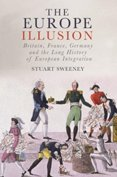 Europe Illusion: Britain, France, Germany and the Long History of European Integration