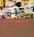 A is for Archive: Warhols World from A to Z