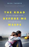 Road Before Me Weeps: On the Refugee Route Through Europe