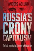 Russias Crony Capitalism: The Path from Market Economy to Kleptocracy
