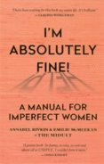 Im Absolutely Fine! : A Manual for Imperfect Women