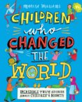 Children Who Changed the World: Incredible True Stories About Childrens Rights!