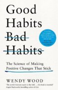 Good Habits, Bad Habits: How to Make Positive Changes That Stick