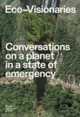 Eco-Visionaries: Conversations on a Planet in a State of Emergency