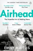 Airhead : The Imperfect Art of Making News