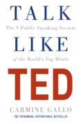 Talk Like TED : The 9 Public Speaking Secrets of the Worlds Top Minds