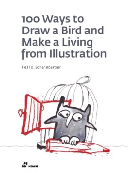 100 Ways to Draw a Bird or How to Make a Living from Illustration
