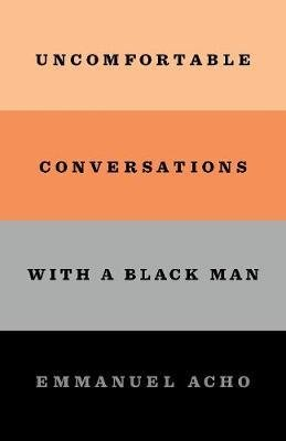 Uncomfortable Conversations with a Black Man