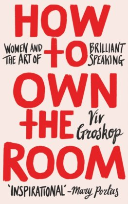 How to Own the Room : Women and the Art of Brilliant Speaking