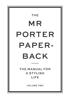 The Mr Porter Paperback Vol 2: The Manual for a Stylish Life