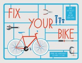 Fix Your Bike : Repairs and Maintenance for Happy Cycling