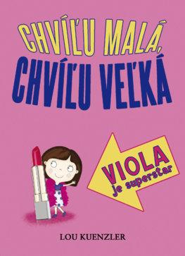 3c26ad8ac66a4 Viola je superstar (Chvíľu malá, chvíľu veľká 3), Knihy pre deti a ...