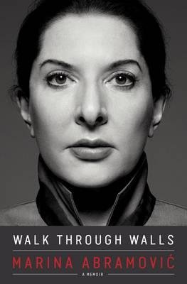 Walk Through Walls: Becoming Marina Abramovic