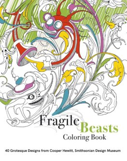 Fragile Beasts Colouring Book: 40 Grotesque Designs from Cooper Hewitt, Smithsonian Design Museum