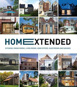 Home Extended: Kitchens, Dining Rooms, Living Rooms