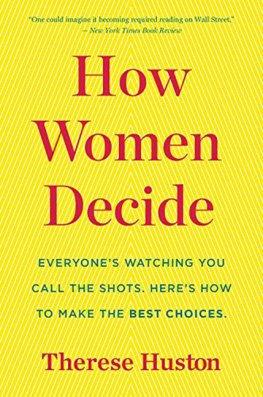 How Women Decide: Whats True, Whats Not, and What Strategies Spark the Best Choices