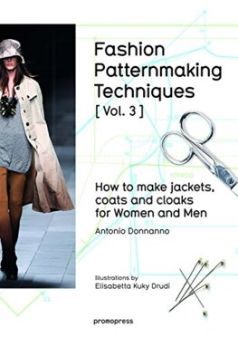 Fashion Patternmaking Techniques, Volume 3: Jackets, Coats and Cloaks for Women and Men