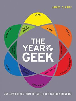 The Year of the Geek : 365 Adventures from the Sci-Fi Universe