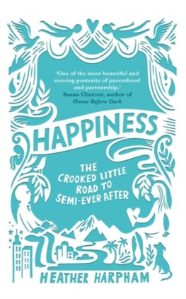 Happiness The Crooked Little Road to Semi Ever After