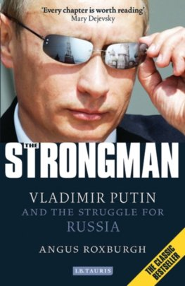 The Strongman : Vladimir Putin and the Struggle for Russia