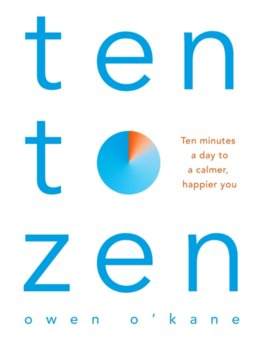 Ten to Zen: The Ten-Minute Toolkit to Reduce Stress and Anxiety