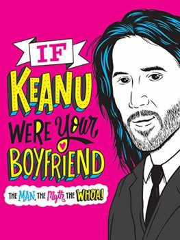 If Keanu Were Your Boyfriend: The Man, the Myth, the WHOA