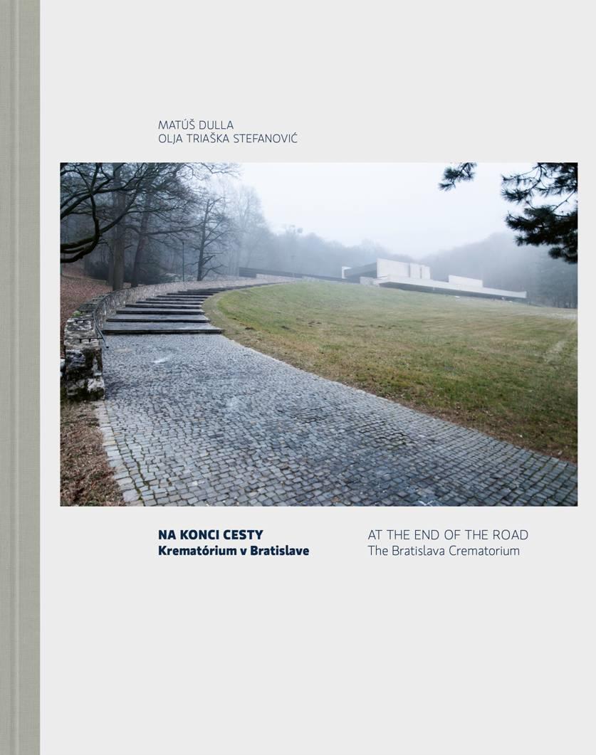 Na konci cesty. Krematórium v Bratislave/ At the End of the Road. The Bratislava Crematorium
